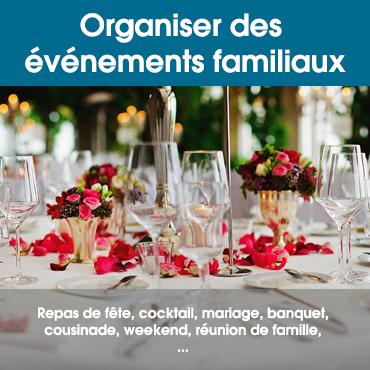 Organiser des événements familiaux : repas de fête, cocktail, mariage, banquet, cousinade, weekend, réunion de famille, ...