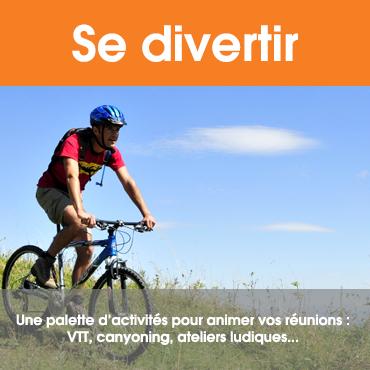 Se divertir : Une palette d'activités pour animer vos réunions (VTT, canyoning, ateliers ludiques, ...