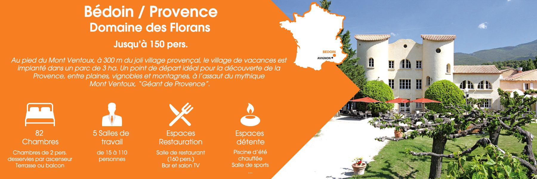 """Le Domaine des Florans à Bédoin, en Provence, peut accueillir jusqu'à 150 personnes. Au pied du Mont Ventoux, à 300 m du joli village provençal, le village de vacances est implanté dans un parc de 3 ha. Un point de départ idéal pour la découverte de la Provence, entre plaines, vignobles et montagnes, à l'assaut du mythique Mont Ventoux, """"Géant de Provence"""". Ce domaine est composé de 82 chambres (chambres de 2 personnes, desservies par ascenseur, avec terrasse ou balcon), de 5 salles de travail (de 15 à 110 personnes), d'espaces de restauration (une salle de restaurant pour 160 personnes, un bar et un salon TV) et d'espaces de détente (une piscine d'été et une salle de sports)."""