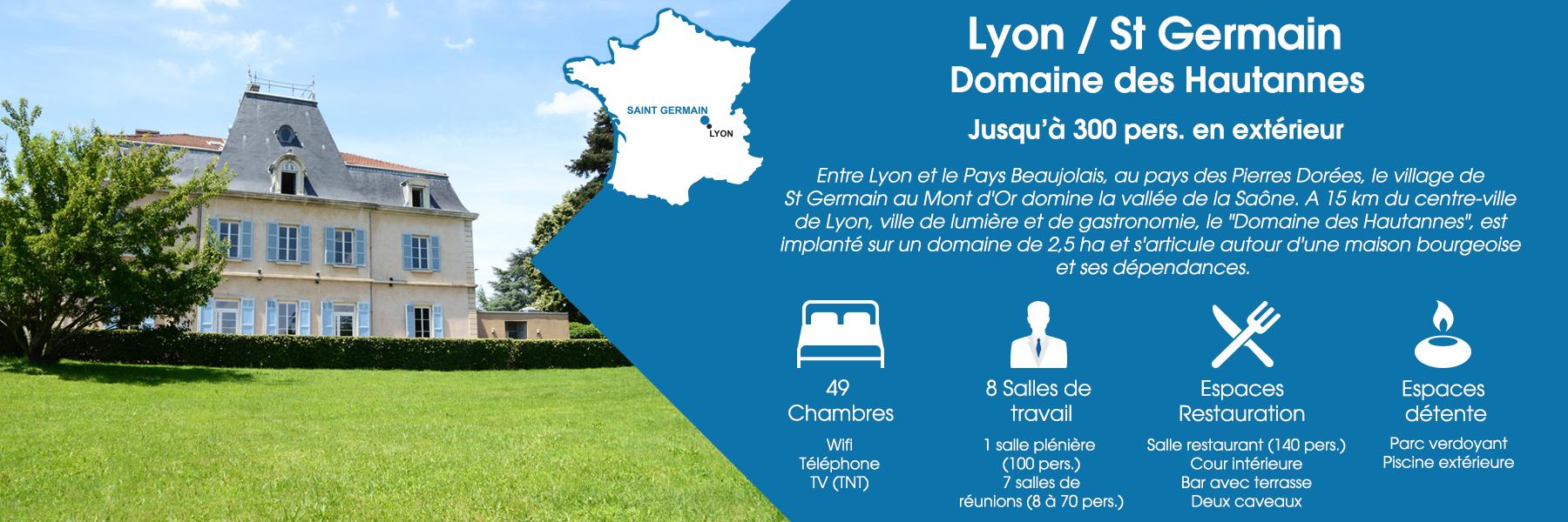 """Le Domaine des Hautannes à Saint Germain, à proximité de Lyon, peut accueillir jusqu'à 300 personnes en extérieur. Entre Lyon et le Pays Beaujolais, au pays des Pierres Dorées, le village de St Germain au Mont d'Or domine la vallée de la Saône. A 15 km du centre-ville de Lyon, ville de lumière et de gastronomie, le """"Domaine des Hautannes"""", est implanté sur un domaine de 2,5 ha et s'articule autour d'une maison bourgeoise et ses dépendances. Ce domaine est composé de 49 chambres (avec Wifi, téléphone et TV TNT), de 8 salles de travail (dont une salle plénière pour 100 personnes et 7 salles de réunions pour 8 à 70 personnes), d'espaces de restauration (une salle de restaurant pour 140 personnes, une cour intérieure, un bar avec terrasse et deux caveaux) et d'espaces de détente (un parc verdoyant et une piscine extérieure)."""